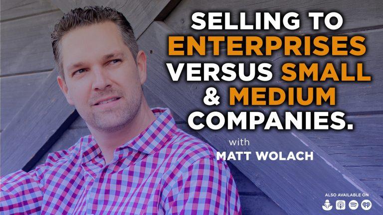 VIDEOCAST: Selling to Enterprises versus Small and Medium Companies – with Joe Escobedo