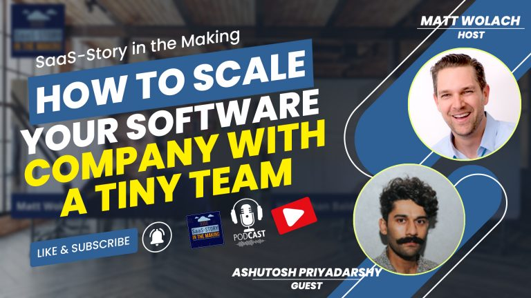 VIDEOCAST: How to Scale your Software Company with a Tiny Team – with Ashutosh Priyadarshy