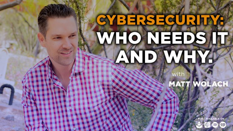 Cybersecurity: Who Needs It and Why – with Andrew Rinaldi