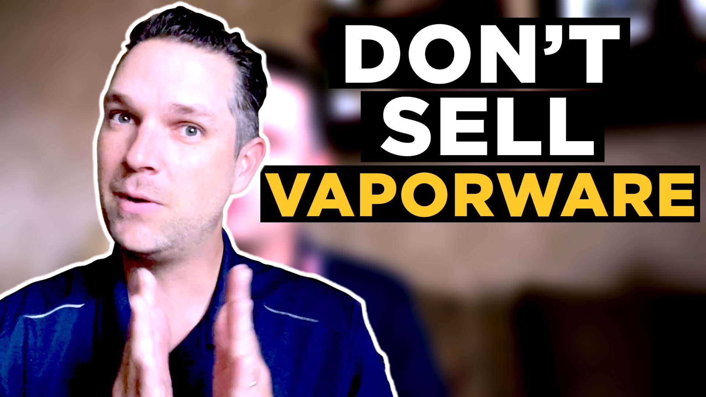 Don't Sell Vaporware
